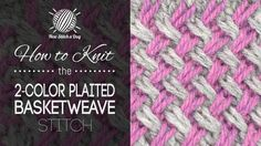 How to Knit the Two Color Plaited Basketweave Stitch