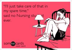 ..said no Nursing student ever....