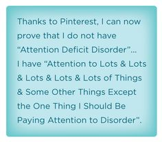 Thanks to Pinterest, I can now prove that I do not have ADD...