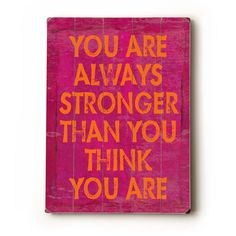 You Are Always Stronger Than You Think You Are 9x12 wooden sign wall art. $24.00, via Etsy.