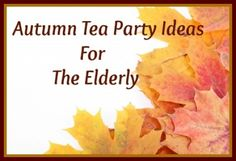 Throw a tea party for your elderly loved