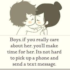Boys, if you really care about her, you'll make time for her.  It's not hard to pick up  a phone or send a text message.  #relationship #quotes