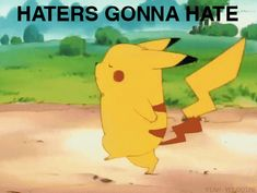 Haters gonna hate.