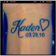 Baby name tattoo I like this! I could add a heart or butterfly and 3.5.09 to Adriana's name and put Liam's on my wrist with 11.12.11