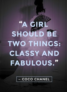 """A girl should be two things: classy and fabulous."" - Coco Chanel quotes"
