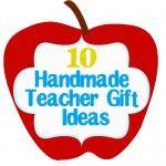 10 Handmade Teacher Gifts