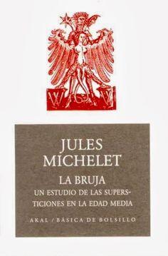Descarga: Jules Michelet - La bruja : Ignoria - http://bibliotecaignoria.blogspot.com/2013/10/descarga-jules-michelet-la-bruja.html#.Uk8NR9JLMdY