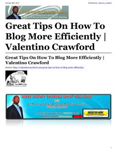 great-tips-on-how-to-blog-more-efficiently-16204091 by Valentino Crawford via Slideshare