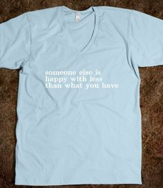 someone else is happy with less than what you have tee $30.99