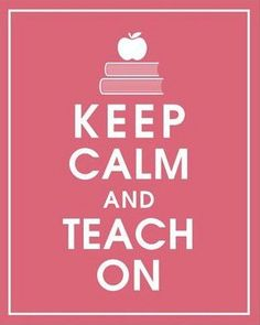 Keep calm and teach on.