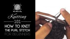 Knitting 101: How to Knit the Purl Stitch