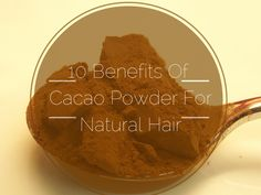 10 Benefits of Dark Cacao for Natural Hair