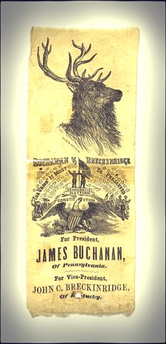 "James Buchanan, ambassador to the United Kingdom (nicknamed ""Old Buck""), was the 1856 Democratic Party candidate, along with his vice presidential nominee, John C. Breckinridge.    Buchanan defeated Republican candidate John C. Frémont and Former President Millard Fillmore, now represernting the ""Know Nothing Party.""    James Buchanan silk campaign ribbon from Heritage Auctions (HA.com)"