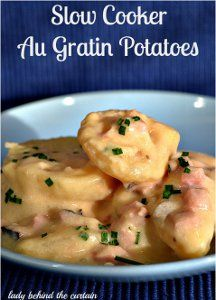 Creamy Au Gratin Potatoes - This is one of those slow cooker potato ...