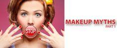 Makeup Myths - Part I