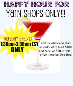 Happy Hour 2/21/13 1:30pm-2:30pm EST. Yarn Shops only please!