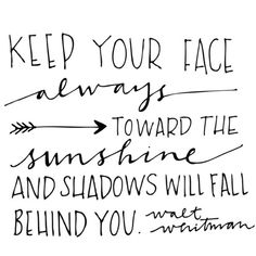 A person with a face towards the shadows will never want to be pulled into the glaring sun. Seriously, just try.