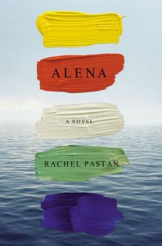 Love the swipes of paint on the cover of ALENA by Rachel Pastan