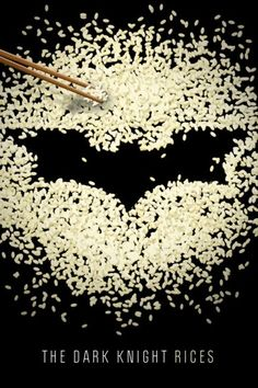 Rice, Batman. Rice.