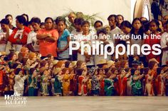 FALLING IN LINE. More FUN in the Philippines!