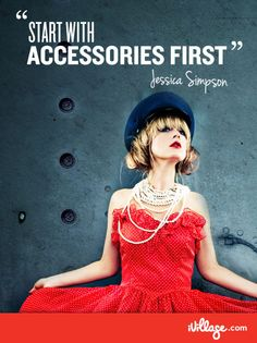 Try picking accessories first and let that influence your outfit choice. #fashion #jessica simpson #ivillage