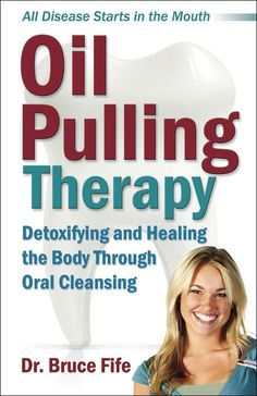 "☆ ""Oil Pulling Therapy"" - Detoxifying and Healing the Body Through Oral Cleansing by Dr. Bruce Fife  (http://www.coconutresearchcenter.org/article%20oil%20pulling.htm)"