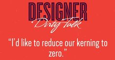 The Racy Things Designers Would Say If They Talked Dirty - DesignTAXI.com heart type, dirti talk, funni xd