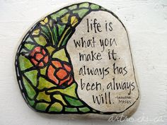 Life is what you make it Stone by ArtRocks by Karen, via Flickr