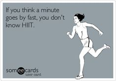 If You Think A Minute Goes By Fast, You Don't Know HIIT