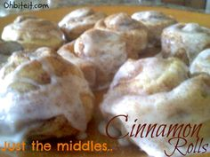 'Just The Middles' Cinnamon Rolls!    Because the middle is the BEST part!  :)