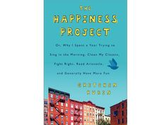 100 Books Every Woman Should Read: 23. The Happiness Project: Or, Why I Spent a Year Trying to Sing in the Morning, Clean My Closets, Fight Right, Read Aristotle, and Generally Have More Fun by Gretchen Rubin 100 book