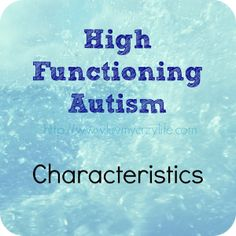 high functioning autism characteristics - found myself saying yes, yes, yep... That's my Bug.