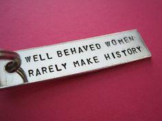 """Well Behaved Women Rarely Make History"" Keychain histori, friends, accessori, favorit, behav women, true words, inspir, intern women, quot"