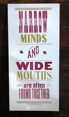 narrow minds and wide mouths