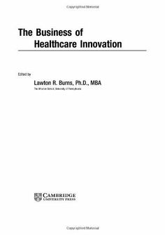 The Business of Healthcare Innovation by Lawton Robert Burns. $36.90. 398 pages. Publisher: Cambridge University Press; 1 edition (July 31, 2001)