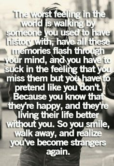 and now we're just strangers with memories...so sad