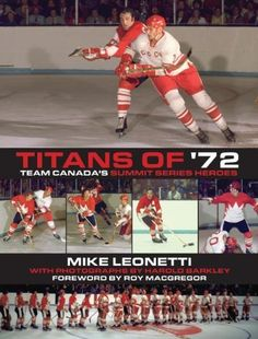Titans of '72: Team Canada's Summit Series Heroes by Mike Leonetti. $11.69