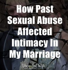 How Past Sexual Abuse Has Affected Intimacy In My Marriage --- Chastity was always something my parents valued. They told me I could not date until I was 16. The youngest in my class and very book smart, it was easy for my immature self to avoid dating. When […]… Read More Here http://unveiledwife.com/past-sexual-abuse-affected-intimacy-marriage/ #marriage #love sexual abus, sexual love