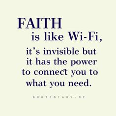 Faith is like wi-fi