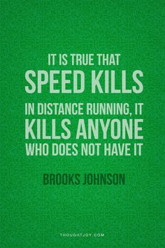 """It's true that speed kills. In distance running, it kills anyone who does not have it.""  —  Brooks Johnson    #running #distance #triathlete #fitness #training #workout #quotes"