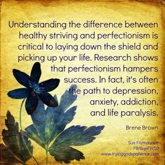 """Making a conscious effort to """"let go"""" and just be me, every single day.  Its not easy being a """"recovering perfectionist"""" as Brene puts it, but being perfect hinders us from living authentically, wholly and happily."""