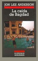 La caída de Bagdad. Autor: Jon Lee Anderson. Año: 2004 http://books.google.com.pe/books?id=lJysAAAACAAJ&dq=jon+lee+anderson+La+ca%C3%ADda+de+Bagdad&hl=es&sa=X&ei=IxtJT9zaNMeTgweT4dWXDg&ved=0CC0Q6AEwAA
