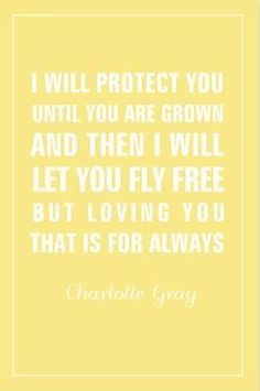 I Will Protect You Until You Are Grown And Then I Will Let You Fly Free