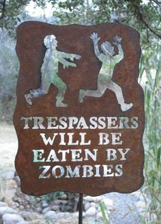 Trespassers...you have been warned. Zombies.