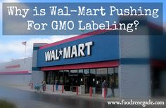 Wal-Mart and Big Food ArePushing For GMO Labeling! WHY?