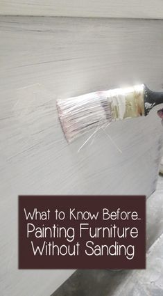 What To Know Before Painting Furniture Without Sanding; site has lots of other good info on painting furniture