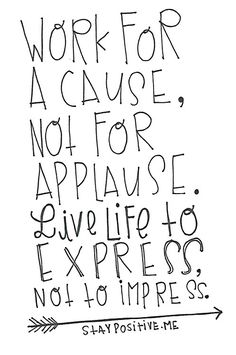 not for applause...