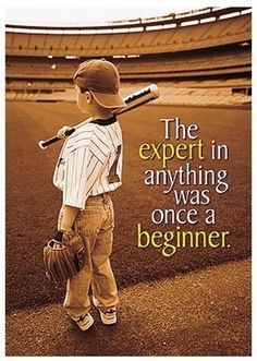 The expert in anything was once a beginner.