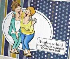 Humorous girlfriend card ...  Art Impressions Ai Girlfriends ... Laughing Set ... Handmade friendship card.  I laughed so hard I had tears running down my legs.
