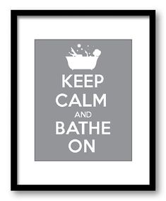 Keep Calm and Bathe On White Grey Gray Bathroom Art Print Wall Decor Bathroom Custom